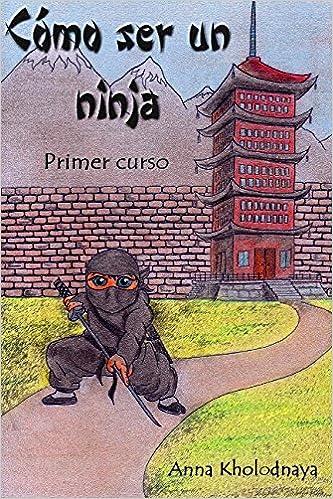 Como ser un ninja: Primer curso (Cómo ser un ninja) (Volume 1) (Spanish Edition)