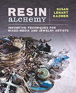 Resin Alchemy: Innovative Techniques for Mixed-Media and Jewelry Artists by [Kazmer, Susan Lenart]