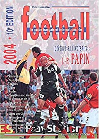 Le guide français et international du football 2004 par Éric Lemaire