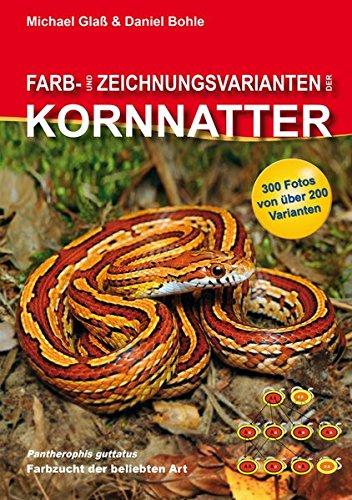 Farb- und Zeichnungsvarianten der Kornnatter Gebundenes Buch – 6. Mai 2012 Michael Glaß Daniel Bohle Vivaria 3981317661