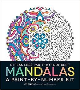 Amazon Stress Less Paint By Number Mandalas A Kit 9781507200001 Jim Gogarty Books