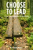 Choose to Lead: A 28-Day Guide to Awakening the Leader Within