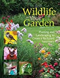 Wildlife in Your Garden: Planting and Landscaping to Create a Backyard Sanctuary