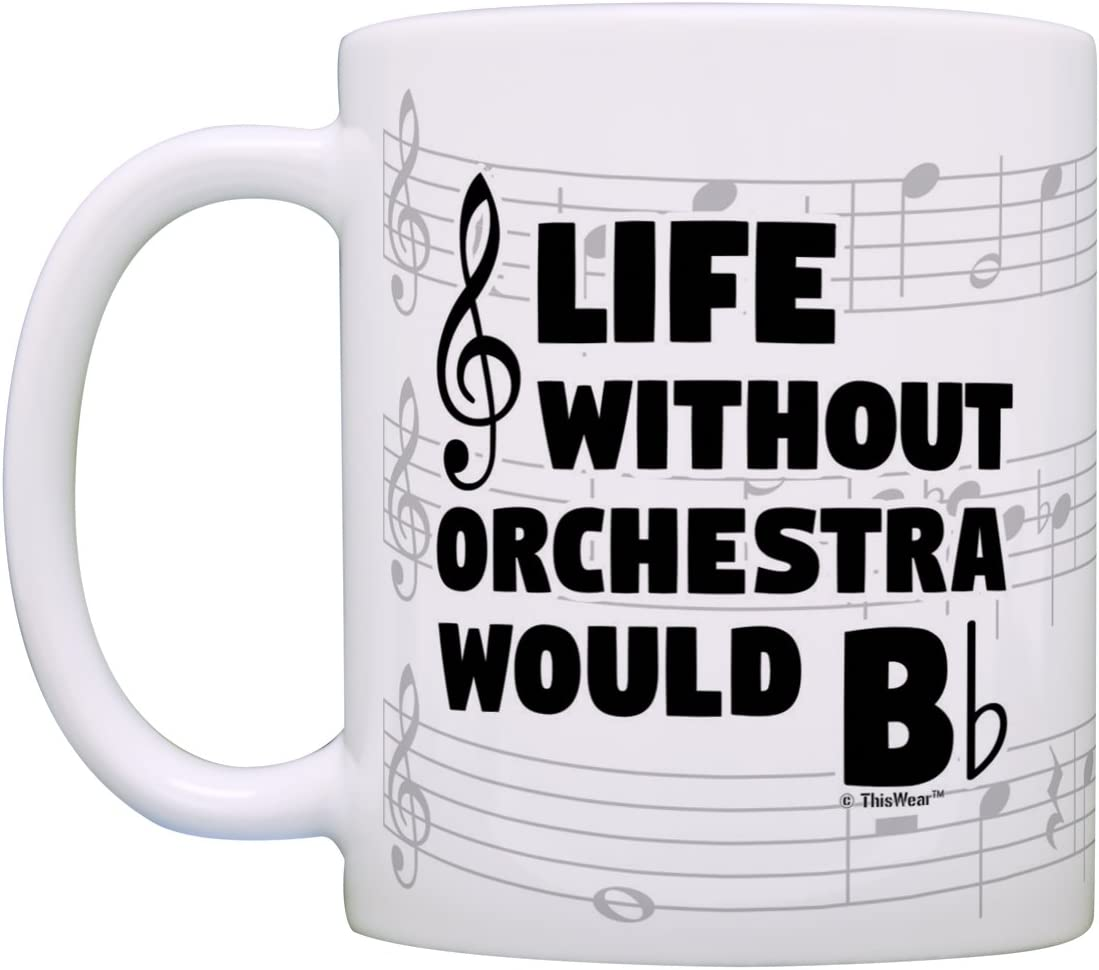 Amazon Com Funny Music Gifts Life Without Orchestra Would B Flat Violin Drum Tuba Gift Coffee Mug Tea Cup Notes Kitchen Dining