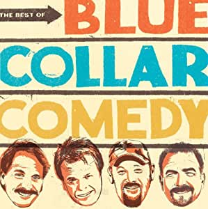 blue collar comedy tour the best of blue collar comedy
