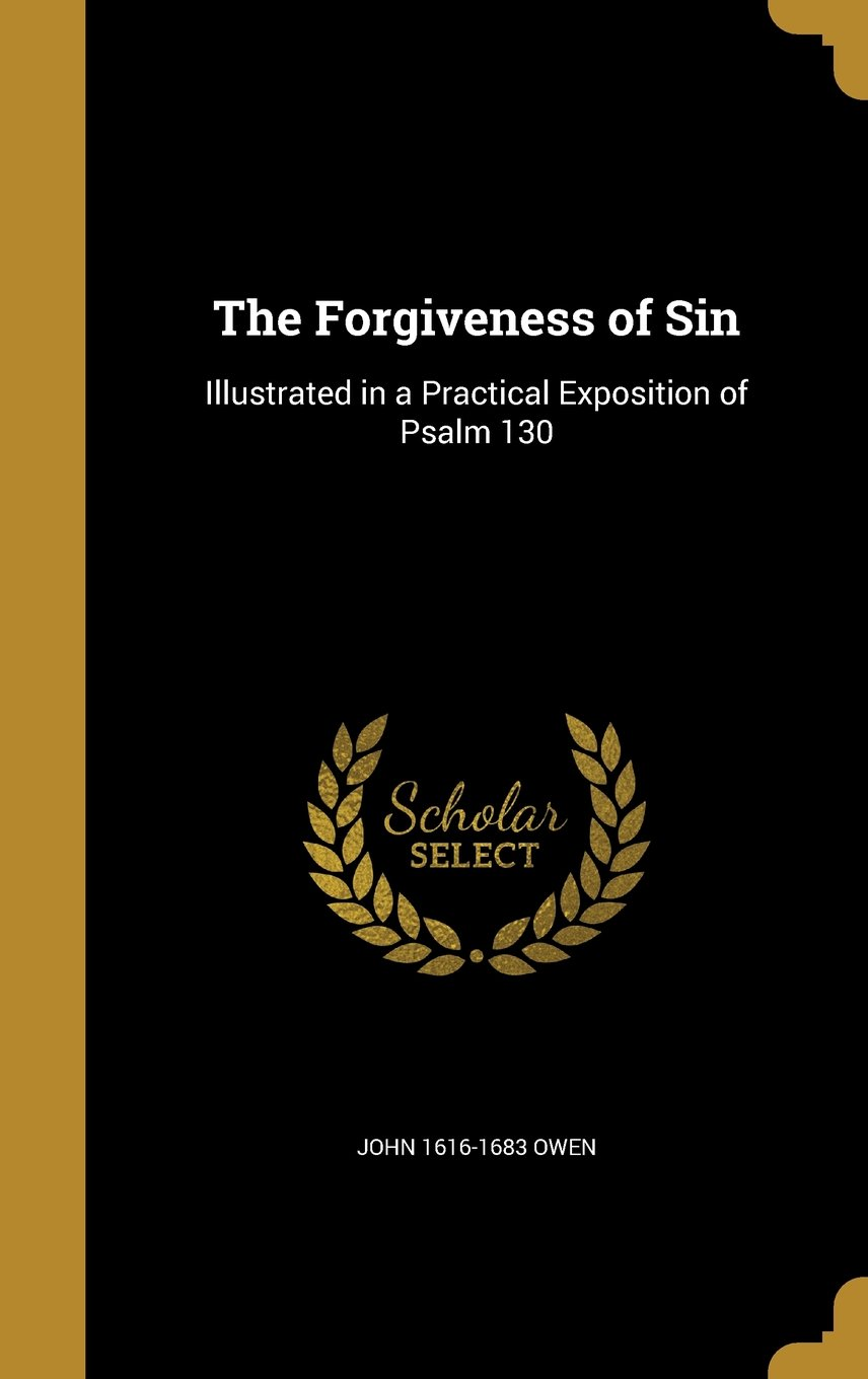 The Forgiveness of Sin: Illustrated in a Practical Exposition of Psalm 130 pdf