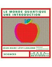 Monde Quantique (le). Une Introduction