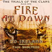 Fire at Dawn: The Trials of the Clans, Book 1 | Ed Ireland