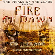 Fire at Dawn: The Trials of the Clans, Book 1 Audiobook by Ed Ireland Narrated by Cari Scholtens