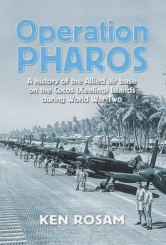 Download Operation Pharos: The Construction and Operation of the Allied Air Base on the Cocos/Keeling Islands in World War 2 PDF