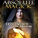 Absolute Magick: Occult Secrets of the Masters Radio/TV Program by O. H. Krill Narrated by Philip Gardiner