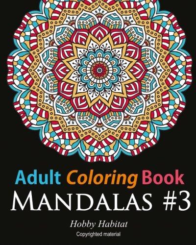 Adult Coloring Book - Mandalas #3: Coloring Book for Adults Featuring 50 Beautiful Mandala Designs (Hobby Habitat Coloring Books, Band 19)