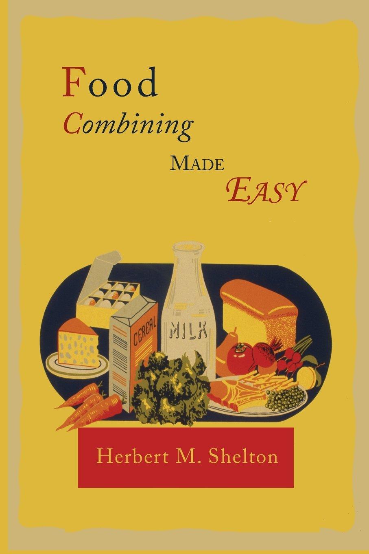 Food combining made easy herbert m shelton 9781614274537 food combining made easy herbert m shelton 9781614274537 amazon books forumfinder Gallery