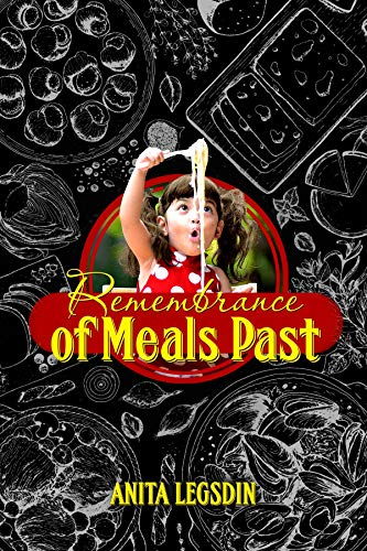Remembrance of Meals Past by Anita Legsdin