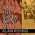 And the Show Went On: Cultural Life in Nazi-Occupied Paris Audiobook by Alan Riding Narrated by Stephen Hoye
