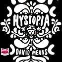 Hystopia Audiobook by David Means Narrated by Nicholas Techosky