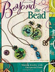 Beyond the Bead: 25 Fabulous Mixed-Media Techniques for Jewelry Making