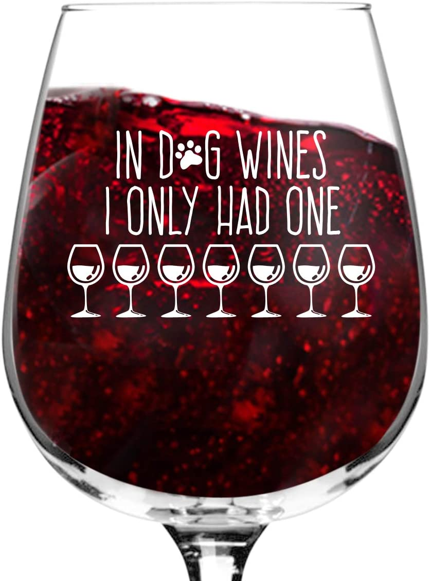 In Dog Wines I Only Had One Wine Glass (12.75 oz)- Funny Dog Lover Message for Pet Owners and Wine Lovers- Cute Dog Mom Wine Glass- Dishwasher Safe- Made in USA