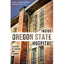 Inside Oregon State Hospital: A History of Tragedy and Triumph (Landmarks)