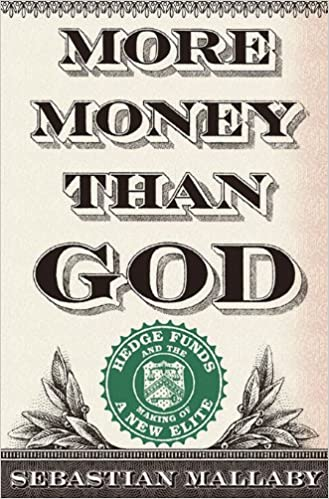 More Money Than God: Hedge Funds and the Making of a New Elite: Mallaby,  Sebastian: Amazon.com: Books