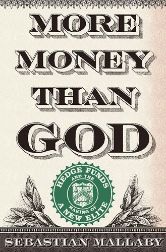 More Money Than God: Hedge Funds and the Making of a New Elite by Penguin Press