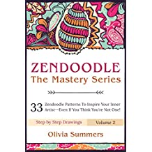 Zendoodle: 33 Zendoodle Patterns to Inspire Your Inner Artist--Even if You Think You're Not One! (Zendoodle Mastery Series Book 2)