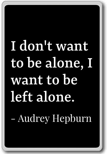 Amazoncom I Dont Want To Be Alone I Want To Be Left Audrey