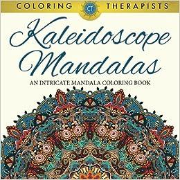 Amazon Kaleidoscope Mandalas An Intricate Mandala Coloring Book 9781683059509 Therapist Books