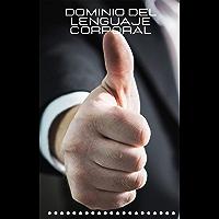 Dominio del Lenguaje Corporal (Spanish Edition)