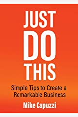 Just Do This: Simple Tips to Create a Remarkable Business Paperback