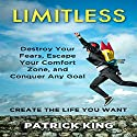 Limitless: Destroy Your Fears, Escape Your Comfort Zone, and Conquer Any Goal Audiobook by Patrick King Narrated by Joe Hempel