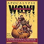 Apocalypse Wow: A Memoir for the End of Time | James Finn Garner
