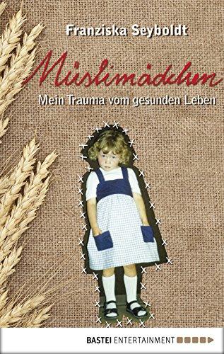 Müslimädchen: Mein Trauma vom gesunden Leben (German Edition)
