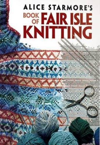 Alice Starmore's Book of Fair Isle Knitting (Dover Knitting, Crochet, Tatting, (Knitting Lace Gloves)