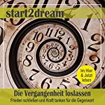 Die Vergangenheit loslassen (Phantasiereise): Frieden schließen und Kraft tanken für die Gegenwart | Nils Klippstein,Frank Hoese