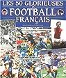 Les 50 glorieuses du football français par Ejnès