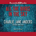 All the Birds in the Sky Audiobook by Charlie Jane Anders Narrated by Alyssa Bresnahan