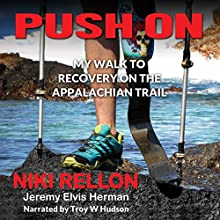 Push On: My Walk to Recovery on the Appalachian Trail Audiobook by Niki Rellon, Jeremy Elvis Herman Narrated by Troy W Hudson