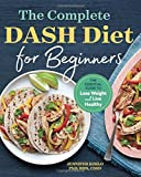The Complete DASH Diet for Beginners: The Essential Guide to Lose Weight and Live Healthy
