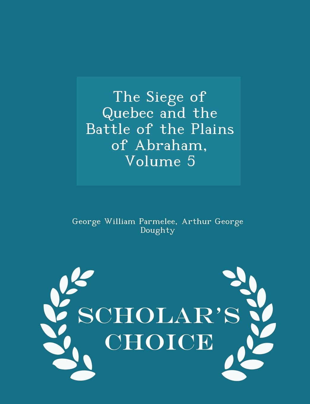 Download The Siege of Quebec and the Battle of the Plains of Abraham, Volume 5 - Scholar's Choice Edition ebook