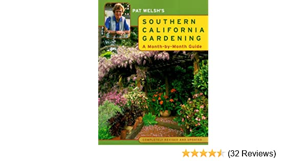 Pat Welshu0027s Southern California Gardening: A Month By Month Guide: Pat  Welsh: Amazon.com: Books