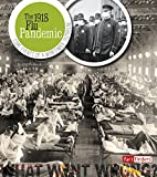The 1918 Flu Pandemic: Core Events of a Worldwide Outbreak (What Went Wrong?)