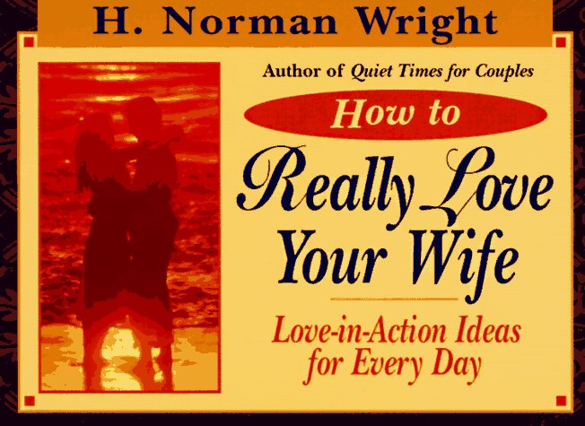 Download How to Really Love Your Wife: Love-In-Action Ideas for Everyday PDF