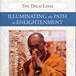 Illuminating the Path to Enlightenment |  His Holiness the Dalai Lama,Geshe Thubten Jinpa - translator,Rebecca McClen Novick - editor