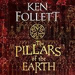 The Pillars of the Earth: The Kingsbridge Novels, Book 1 | Ken Follett