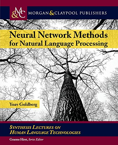 Neural Network Methods in Natural Language Processing (Synthesis Lectures on Human Language Technologies) (Neural Networks Bishop)