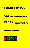 SQL mit MySQL - Band 3 Anwendungen Volkswirtschaft: Vergleich internationaler Volks-, Handels- und Energiewirtschaft mit Online-Übungen