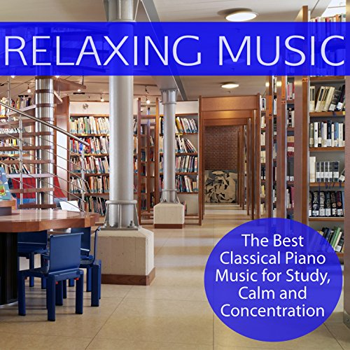 Classical Study Music: Relaxing Classical Piano Music For Calm And