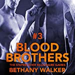 Blood Brothers 3: A Dark BBW Dom Billionaire Stepbrother Menage Serial: Stepbrother Billionaire Games | Bethany Walker