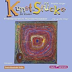 Friedensreich Hundertwasser: Der große Weg (Kunst-Stücke für Kinder)